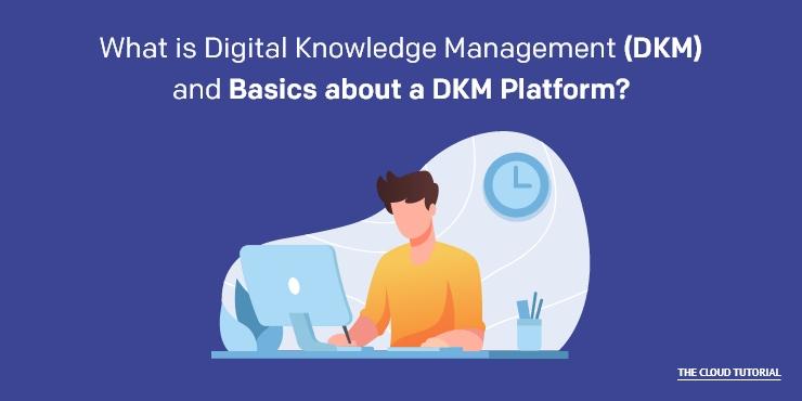 Basics about a DKM Platform