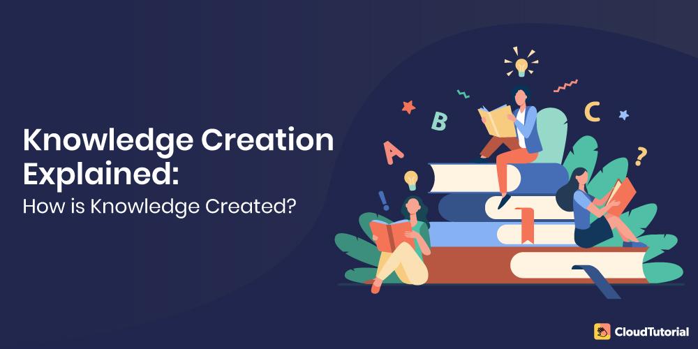 Knowledge Creation Explained